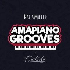 Oskido - Balambile Ft. Abbey, Mapiano & DrumPope